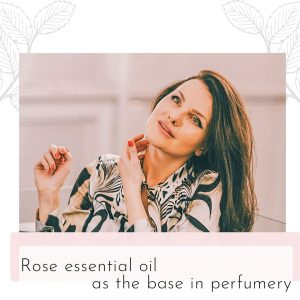 Rose essential oil as the base in perfumery